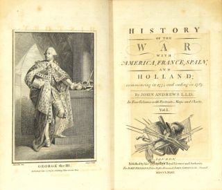 History of the war with America, France, Spain, and Holland; commencing in 1775 and ending in 1783. John Andrews.