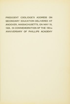 President Coolidge's address on secondary education delivered at Andover, Massachusetts, on May 19, 1928, in commemoration of the 150th anniversary of Phillips Academy