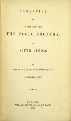 Narrative of a journey to the Zoolu country, in South Africa...undertaken in 1835. Allen Gardiner.