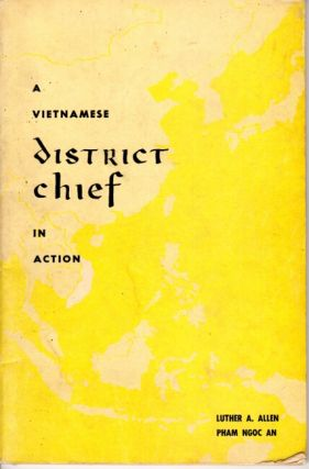 A Vietnamese district chief in action. Luther A. Allen, Pham Ngoc An.