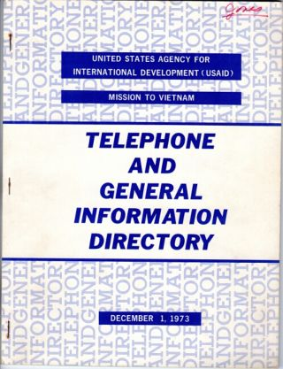 Telephone and general information directory. UNITED STATES AGENCY FOR INTERNATIONAL DEVELOPMENT MISSION TO VIETNAM, USAID.