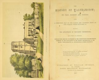The history of Walthamstow; its past, present, and future; with a directory, map of the parish, and coloured print of the church, census returns, &c., showing the advantages of provident institutions; to which is appended notes on the objects of interest in the surrounding neighbourhood, summary of the population of the world, distribution of the races--their religion, &c., educational & other statistics