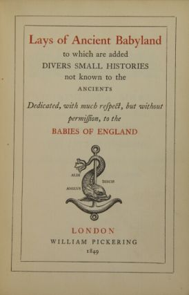 Lays of ancient babyland, to which are added divers small histories not known to the ancients, dedicated, with much respect, but without permission, to the babies of England