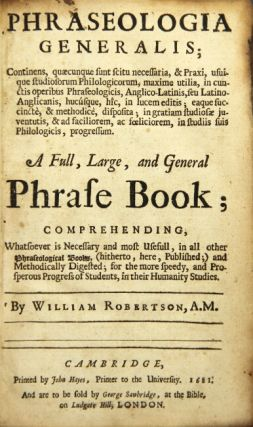Phraseologia generalis ... a full, large, and general phrase book; comprehending, whatsoever is...