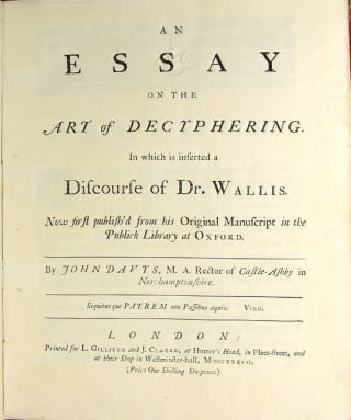An essay on the art of decyphering. In which is inserted a discourse of Dr. Wallis. Now first publish'd from his original manuscript in the publick library at Oxford