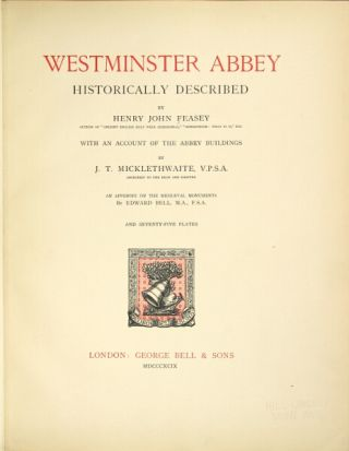 Westminster Abbey, historically described...With an account of the abbey buildings by J.T. Micklethwaite...An appendix on the mediæval monuments by Edward Bell. Henry John Feasey.