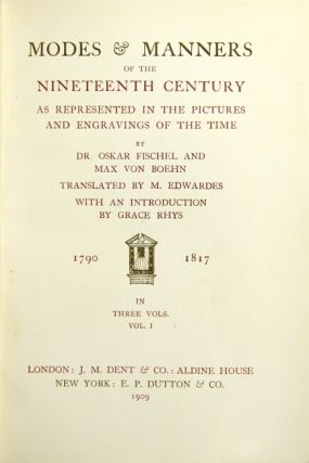 Modes & manners of the nineteenth century as represented in the pictures and engravings of the time...translated by M. Edwardes with an introduction by Grace Rhys. 1790-1817. Oskar Fischel, , Max Von Boehn.