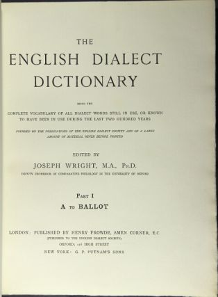 The English dialect dictionary being the complete vocabulary of all the dialect words still in use, or known to have been used during the last two hundred years.