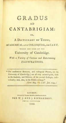 Gradus ad Cantabrigiam; or, a dictionary of terms, academical and colloquial, or cant, which are...