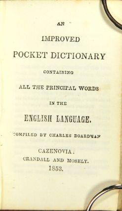 An improved pocket dictionary containing all the principal words in the English language. Charles...