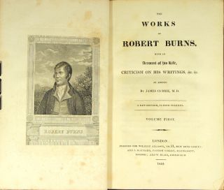 The works of Robert Burns, with an account of his life, criticism on his writings, &c. &c. As edited by James Currie. A new edition