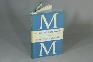 O to be a dragon. Marianne Moore.