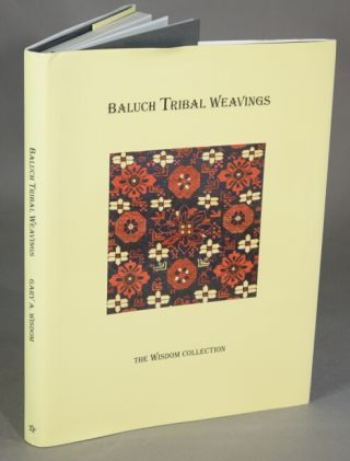 Baluch tribal weavings: the Wisdom collection. Gary A. Wisdom