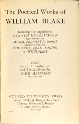The poetical works of William Blake, including the unpublished French Revolution together with the minor prophetic books and selections from the four Zoas, Milton, & Jerusalem. Edited with an introduction and textual notes by John Sampson