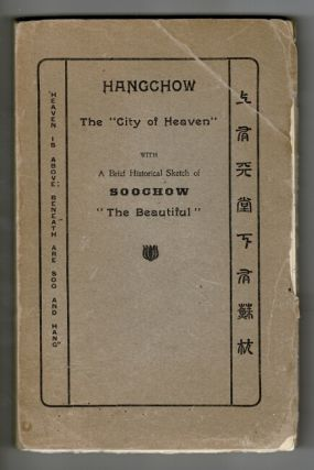 "Hangchow, the ""city of heaven"" with a brief historical sketch of Shoocho ""the beautiful.""..."