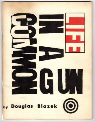 Life in a common gun: an informal book of communications [cover title]. Douglas Blazek.