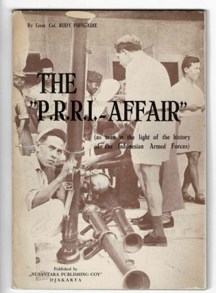"The ""P.R.R.I. affair"" (as seen in the light of the history of the Indonesian Armed Forces). Rudy..."