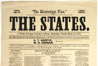 """1879. """"The Mississippi Plan."""" 1880. The States. A weekly newspaper published at Okolona, Mississippi ... as a representative of the southern democracy, it speaks its sentiments in words as hard as musket-balls. A. Y. Harper and W. H. Kernan, editors..."""