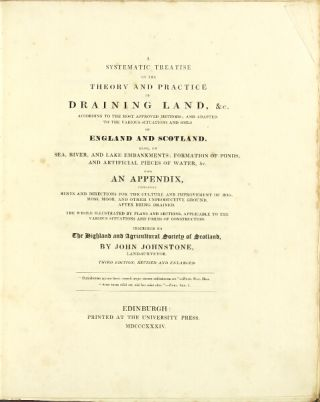 A systematic treatise on the theory and practice of draining land, &c. ... containing hints and directions for the culture and improvement of bog, moss, moor ... the whole illustrated by plans and sections