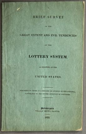 A brief survey of the great extent and evil tendencies of the lottery system, as existing in the United States. Job R. Tyson.