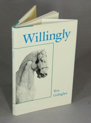 Willingly. Tess Gallagher
