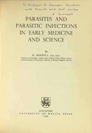 Parasites and parasitic infections in early medicine and science. R. Hoeppli.