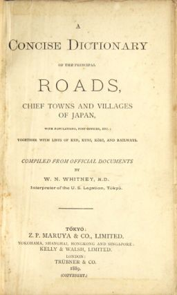 A concise dictionary of the principal roads, chief towns and villages of Japan with populations, post offices, etc ... compiled from official documents. W. N. Whitney.