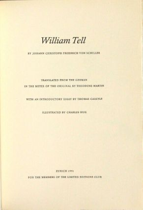 William Tell translated from the German in the meter of the original by Theodore Martin with an introductory essay by Thomas Carlyle illustrated by Charles Hug
