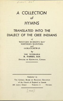 A collection of Hymns translated into the dialect of the Cree Indians of 'Western Hudson's Bay' Northern Manitoba and Saskatchewan. Richard Faries.