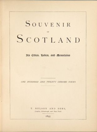 Souvenir of Scotland. Its cities, lakes, and mountains. One hundred twenty chromo views
