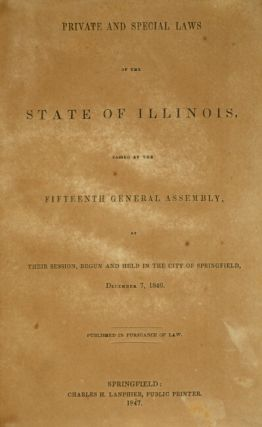 Private and special laws of the state of Illinois, passed by the fifteenth General Assembly...Published in persuance of law