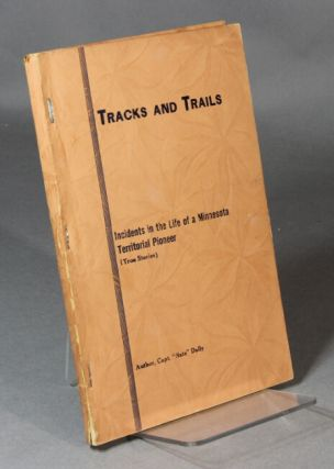 "Tracks and trails or incidents in the life of a Minnesota territorial pioneer. Capt. ""Nate"" Dally."