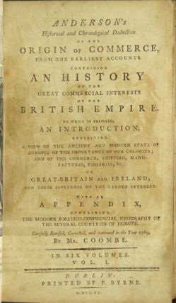 Anderson's historical and chronological deduction of the origin of commerce, from the earliest accounts containing a history of the great commercial interests of the British Empire ... Carefully revised, corrected, and continued to the year 1789, by Mr. Coombe. Adam Anderson.