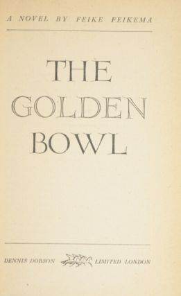 The Golden Bowl. A novel by Feike Feikema