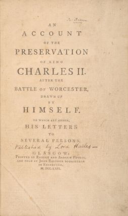 An account of the preservation of King Charles II after the battle of Worcester, drawn up by himself to which are added, his letters to several persons