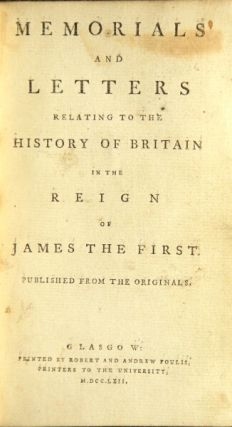Memorials and letters relating to the history of Britain in the reign of James the First. Published from the originals. David Dalrymple, Lord Hailes.