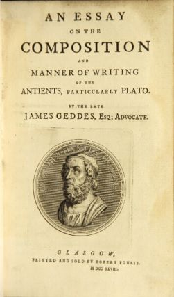 An essay on the composition and manner of writing of the antients, particularly Plato. James Geddes.