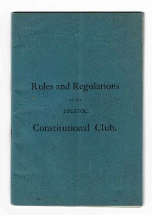 Rules and regulations of the Bristol Constitutional Club. Bristol Constitutional Club.