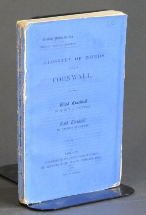 Glossary of words in use in Cornwall. West Cornwall, by Miss M. A. Courtney. East Cornwall, by...