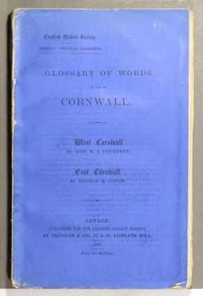 Glossary of words in use in Cornwall. West Cornwall, by Miss M. A. Courtney. East Cornwall, by Thomas Q. Couch