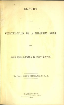 Report on the construction of a military road from Fort Walla Walla to Fort Benton