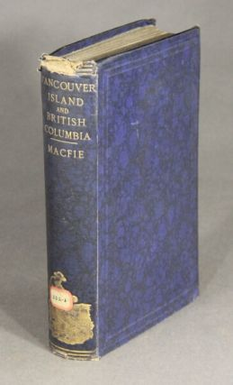 Vancouver Island and British Columbia. Their history, resources, and prospects