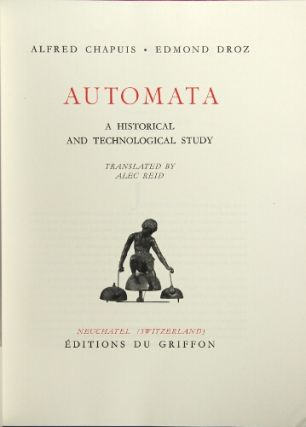 Automata: a historical and technological study. Translated by Alec Reed. Alfred Chaupis, , Edmond Droz.