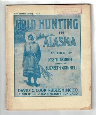 Gold hunting in Alaska as told by Joseph Grinnell. Edited by Elizabeth Grinnell. Joseph Grinnell.
