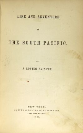 Life and adventure in the South Pacific. By a roving printer