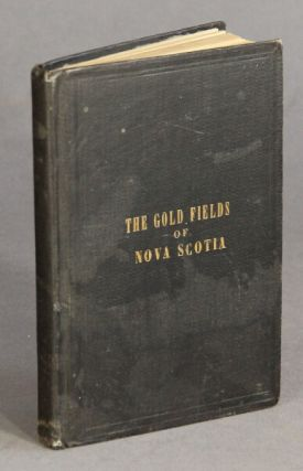 A practical guide for tourists, miners, and investors, and all persons interested in the development of the gold fields of Nova Scotia. Alexander Heatherington.