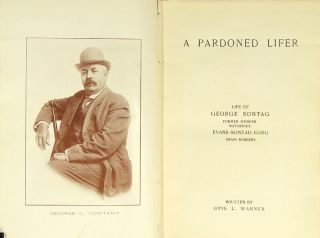 A pardoned lifer. Life of George Sontag, former member, notorious Evans-Sontag gang train robbers