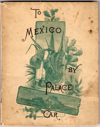 To Mexico by palace car. Intended as a guide to her principal cities and capital, and generally as a tourist's introduction to her life and people. James W. Steele.