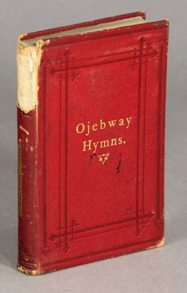 A collection of Ojebway and English hymns, for the use of the native Indians...To which are added a few hymns translated by the Rev. James Evans and George Henry... [Parallel title in Ojibwe.]. Peter Jones, Rev.