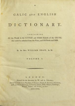 A Galic and English dictionary containing all the words in the Scotch and Irish dialects of the Celtic, that could be collected from the voice, and old books and MSS.